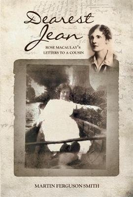 Dearest Jean - Rose Macaulay's Letters to a Cousin (Hardcover, New): Martin Smith