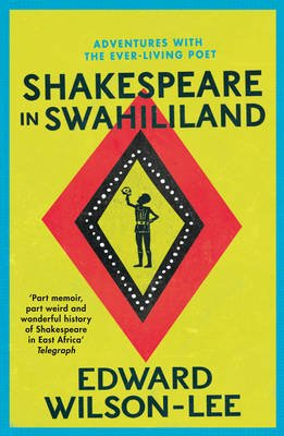 Shakespeare in Swahililand - Adventures with the Ever-Living Poet (Paperback): Edward Wilson-Lee