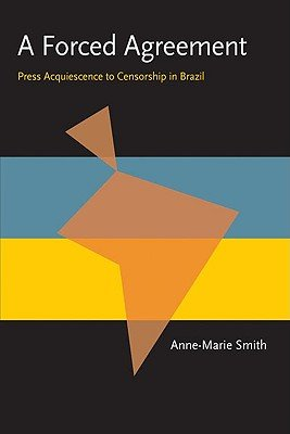 A Forced Agreement - Press Acquiescence to Censorship in Brazil (Paperback): Anne Marie Smith