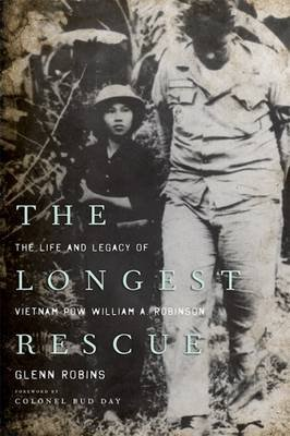 The Longest Rescue - The Life and Legacy of Vietnam POW William A. Robinson (Paperback): Glenn Robins