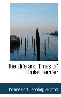 The Life and Times of Nicholas Ferrar (Paperback): Horace Pott Kennedy Skipton
