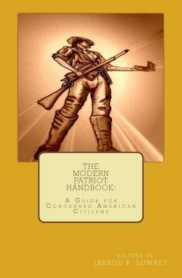 The Modern Patriot Handbook - A Guide for Concerned American Citizens (Paperback): Jarrod R Lowrey