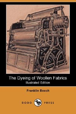 The Dyeing of Woollen Fabrics (Illustrated Edition) (Dodo Press) (Paperback, illustrated edition): Franklin Beech
