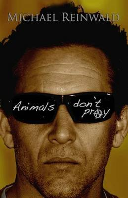 Animals Don't Pray (Paperback): Michael Reinwald