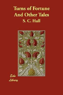 Turns of Fortune and Other Tales (Paperback): S.C. Hall