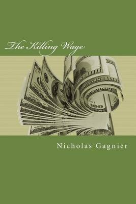 The Killing Wage (Paperback): Nicholas Gagnier