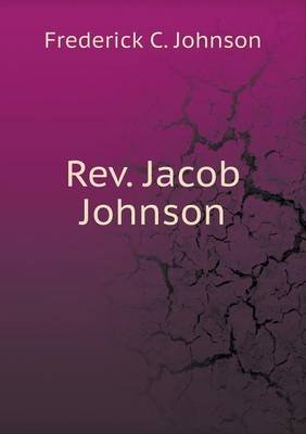 REV. Jacob Johnson (Paperback): Frederick C Johnson