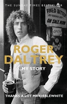 Roger Daltrey: Thanks a lot Mr Kibblewhite - My Story (Paperback): Roger Daltrey