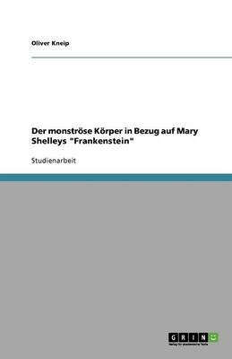 "Der Monstrose Korper in Bezug Auf Mary Shelleys ""Frankenstein"" (German, Paperback): Oliver Kneip"