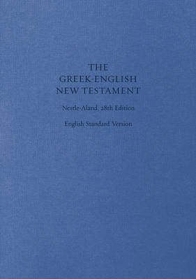 ESV Greek-English New Testament: Nestle-Aland 28th Edition and English Standard Version - Nestle-Aland 28th Edition and English...
