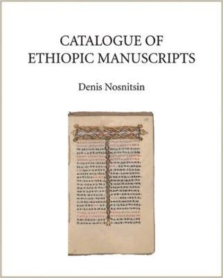 Catalogue of Ethiopic Manuscripts 2017 (Hardcover): Denis Nosnitsin
