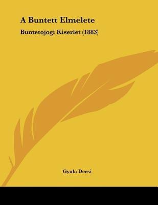 A Buntett Elmelete - Buntetojogi Kiserlet (1883) (Hebrew, Paperback): Gyula Deesi