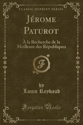 Jerome Paturot - a la Recherche de La Meilleure Des Republiques (Classic Reprint) (French, Paperback): Louis Reybaud