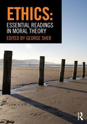 Ethics: Essential Readings in Moral Theory (Paperback): George Sher
