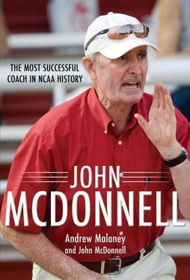 John McDonnell: The Most Successful Coach in NCAA History (Electronic book text): Andrew Maloney, John McDonnell