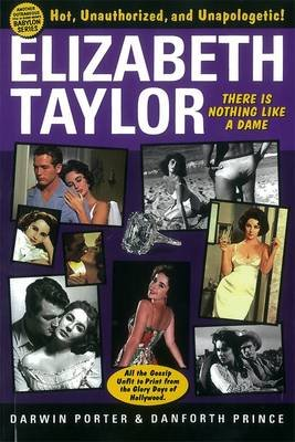 Elizabeth Taylor - There Is Nothing Like a Dame (Paperback): Darwin Porter, Danforth Prince