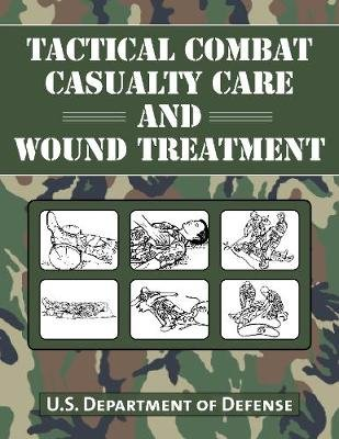 Tactical Combat Casualty Care and Wound Treatment (Paperback): Department of Defense