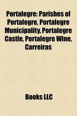 Portalegre - Parishes of Portalegre, Portalegre Municipality, Portalegre Castle, Portalegre Wine, Carreiras (Paperback): Books...