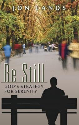 Be Still - God's Strategy for Serenity (Electronic book text): Jon Lands
