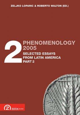 Phenomenology 2005, Pt. 2.2 - Selected Essays from Latin America (English, Spanish, Portuguese, Paperback): Zeljko Loparic,...