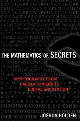 The Mathematics of Secrets - Cryptography from Caesar Ciphers to Digital Encryption (Paperback): Joshua Holden