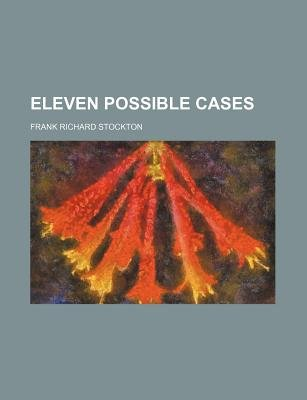 Eleven Possible Cases (Paperback): Frank Richard Stockton