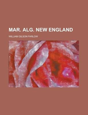 Mar. Alg. New England (Paperback): Us Government, William Gilson Farlow
