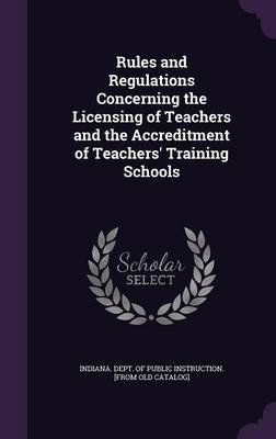 Rules and Regulations Concerning the Licensing of Teachers and the Accreditment of Teachers' Training Schools (Hardcover):...