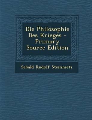 Die Philosophie Des Krieges - Primary Source Edition (German, Paperback): Sebald Rudolf Steinmetz