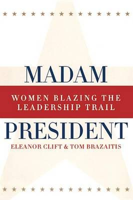 Madam President, Revised Edition - Women Blazing the Leadership Trail (Electronic book text): Eleanor Clift, Tom Brazaitis