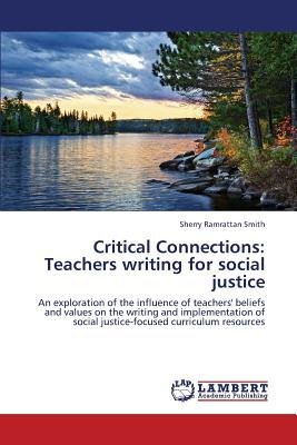 Critical Connections - Teachers Writing for Social Justice (Paperback): Ramrattan Smith Sherry