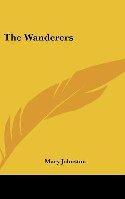 The Wanderers (Hardcover): Mary Johnston