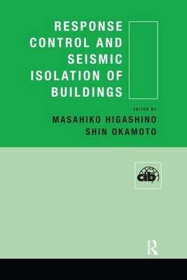 Response Control and Seismic Isolation of Buildings (Paperback): Masahiko Higashino, Shin Okamoto