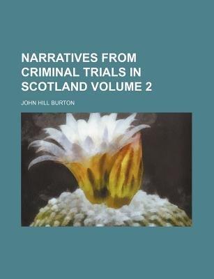 Narratives from Criminal Trials in Scotland Volume 2 (Paperback): John Hill Burton