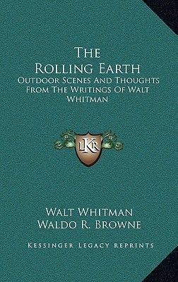 The Rolling Earth - Outdoor Scenes and Thoughts from the Writings of Walt Whitman (Hardcover): Walt Whitman