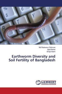 Earthworm Diversity and Soil Fertility of Bangladesh (Paperback): Rahman MD Redwanur, Bahar Iqbal, Islam Sirajul