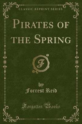 Pirates of the Spring (Classic Reprint) (Paperback): Forrest Reid