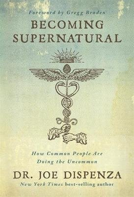 Becoming Supernatural (Paperback): Dr. Joe Dispenza, Dr. Joe Dr Dispenza, Joe Dispenza, Joe Dr Dispenza