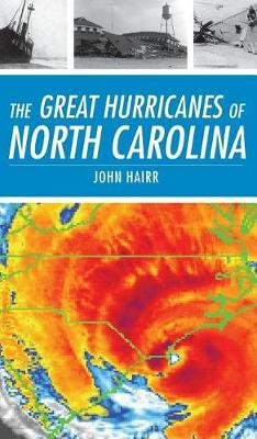 The Great Hurricanes of North Carolina (Hardcover): John Hairr
