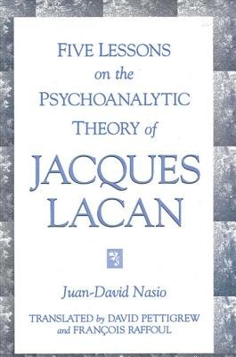 Five Lessons on the Psychoanalytic Theory of Jacques Lacan (Hardcover): Juan-David Nasio