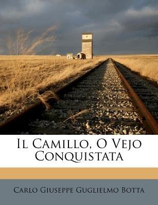 Il Camillo, O Vejo Conquistata (Italian, Paperback): Carlo Giuseppe Guglielmo Botta