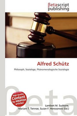 Alfred Schutz (German, Paperback): Lambert M. Surhone, Mariam T. Tennoe, Susan F. Henssonow
