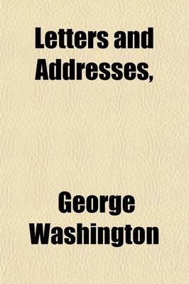 Letters and Addresses (Paperback): George Washington
