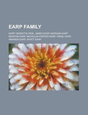 Earp Family - Earp Vendetta Ride, James Earp, Morgan Earp, Newton Earp, Nicholas Porter Earp, Virgil Earp, Warren Earp, Wyatt...