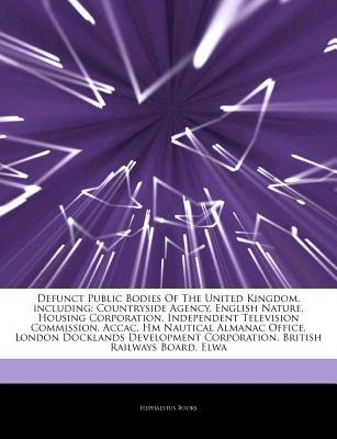Articles on Defunct Public Bodies of the United Kingdom, Including - Countryside Agency, English Nature, Housing Corporation,...