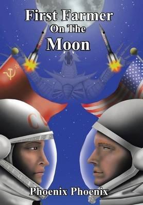 First Farmer on the Moon (Hardcover): Phoenix Phoenix