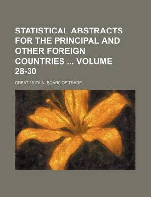 Statistical Abstracts for the Principal and Other Foreign Countries Volume 28-30 (Paperback): Great Britain Board of Trade