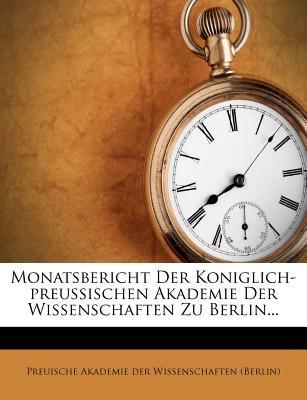 Monatsbericht Der Koniglich-Preussischen Akademie Der Wissenschaften Zu Berlin... (German, Paperback): Preuische Akademie Der...