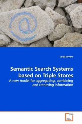 Semantic Search Systems Based on Triple Stores (Paperback): Luigi Lovera