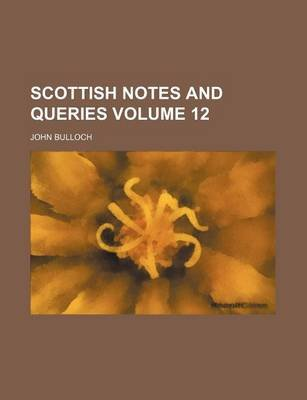 Scottish Notes and Queries Volume 12 (Paperback): John Bulloch